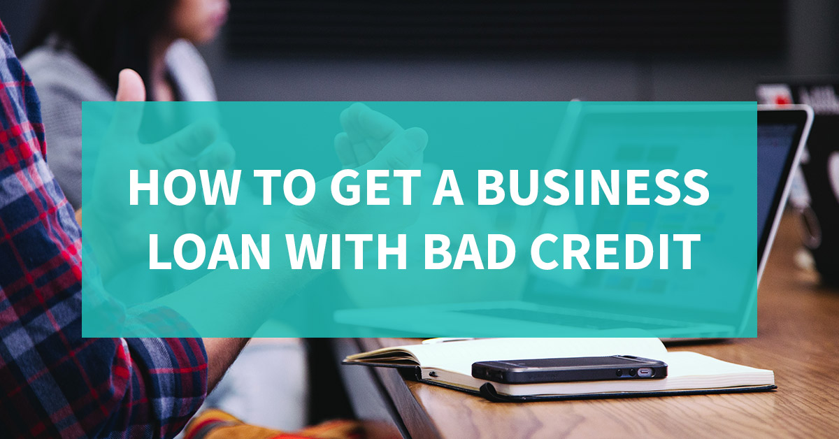 How to get a business loan with bad credit?