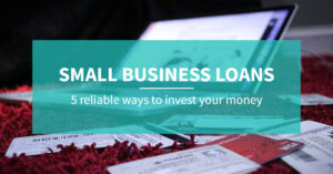 Small Business Loans in Canada: 5 reliable ways to make the most of your money